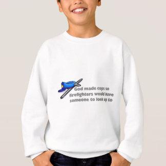 God made cops so firefighters... sweatshirt