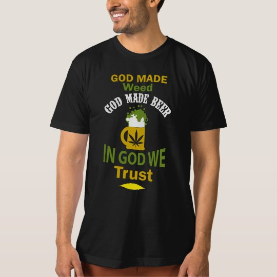 God Made Grass Man Made Booze Who Do You Trust? T-Shirt