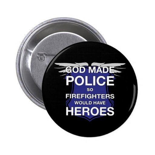 God Made Police so Firefighters would have Heroes Pinback Buttons