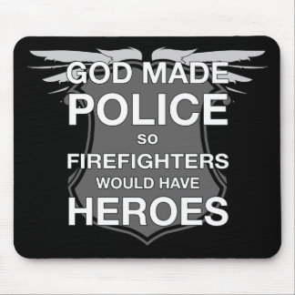 God Made Police so Firefighters would have Heroes Mouse Mat