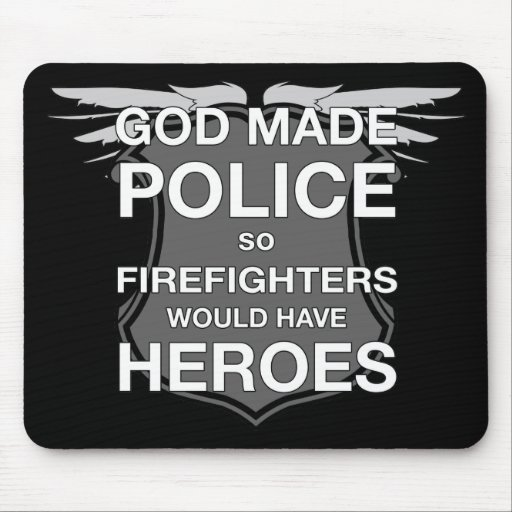 God Made Police so Firefighters would have Heroes Mouse Pad