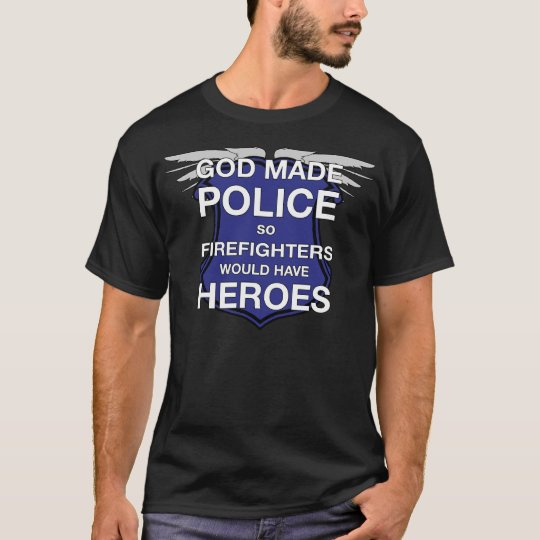 God Made Police so Firefighters would have Heroes