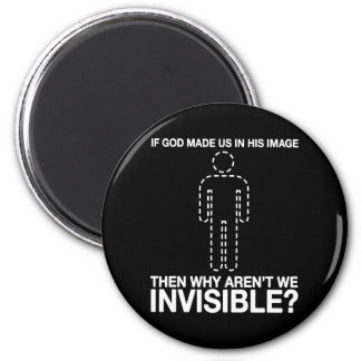 god made us in his image why aren t we invisible fridge magnets