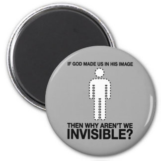 god made us in his image, why aren't we invisible? 6 cm round magnet