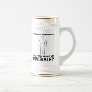 god made us in his image, why aren't we invisible? beer stein