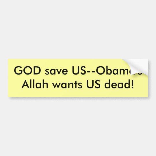 GOD save US--Obama'sAllah wants US dead! Bumper Sticker