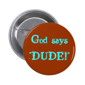 "God says""DUDE!"" 6 Cm Round Badge"