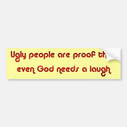God Sense of Humour Ugly People Bumper Sticker