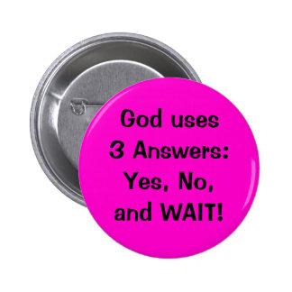 God uses 3 Answers:Yes, No, and WAIT! 6 Cm Round Badge
