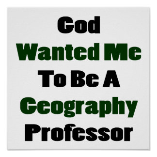 God Wanted Me To Be A Geography Professor Posters