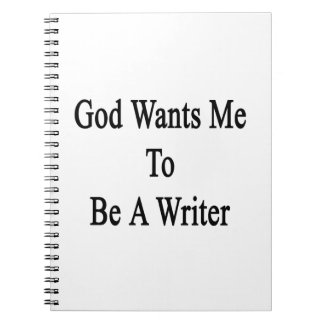 God Wants Me To Be A Writer Notebooks