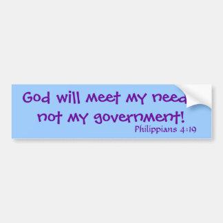 God will meet my needs,not my government!, Phil... Bumper Sticker