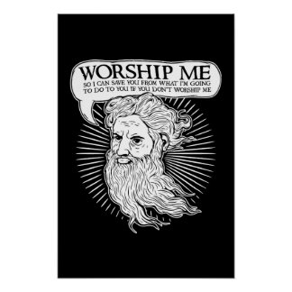God: Worship me so I can save you from me Poster