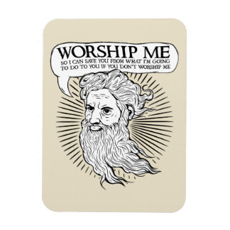 God: Worship me so I can save you from me Vinyl Magnet
