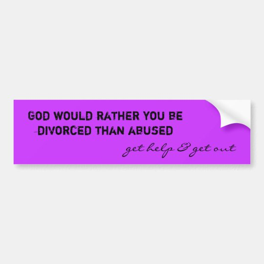 God would rather you be divorced than abused, g... bumper sticker