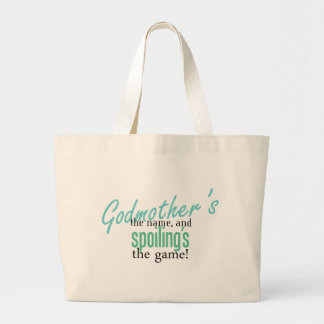 Godmother's the Name, and Spoiling's the Game Large Tote Bag