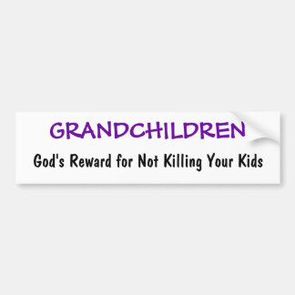 God's Reward for Not Killing Your Kids, GRANDCH... Bumper Sticker