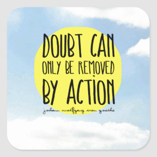 """Goethe Quote """"Doubt Can Only be Removed By Action"""" Square Sticker"""