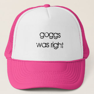goggs was right trucker hat