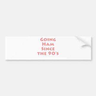 Going Ham Since The 90's! Bumper Sticker