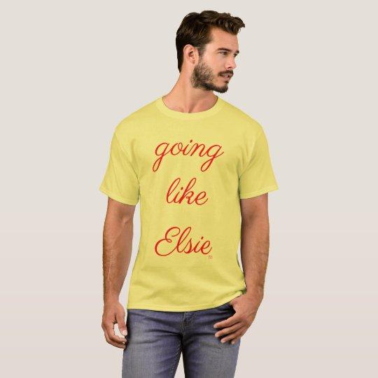 Going like Elsie shirt