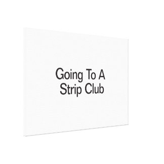 Going To A Strip Club Gallery Wrap Canvas