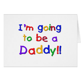 Going to be a Dad-Primary Colors Greeting Card