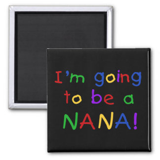 Going to be a Nana - Primary Colors Tshirts Square Magnet