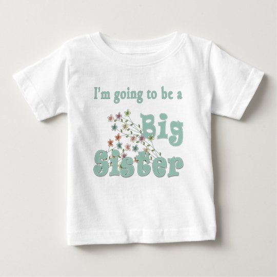 Going To Be Big Sister Flowers Baby T-Shirt