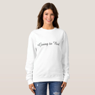Going to bed sweatshirt