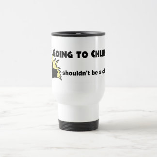 Going to church shouldn't be a chore Christian Coffee Mugs