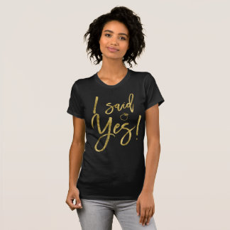 Gold Foil Effect I Said Yes Bride Shirts