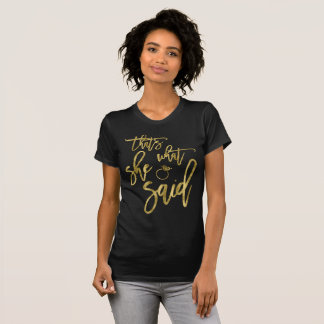 Gold Foil Effect Thats What She Said T-Shirt