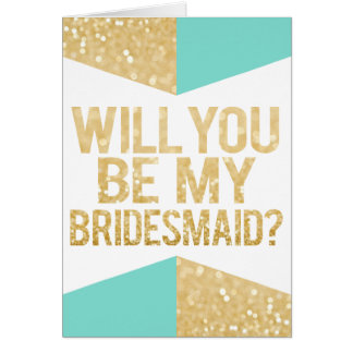 Gold Glitter & Teal Will You Be My Bridesmaid Greeting Card