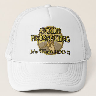 GOLD PROSPECTING - It's What I DO !! Trucker Hat