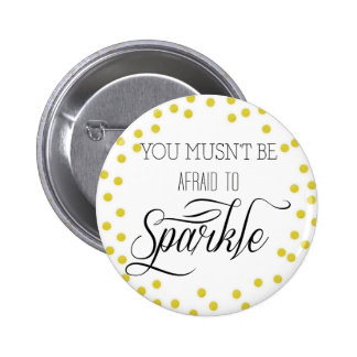 Gold You Musn't Be Afraid to Sparkle 6 Cm Round Badge