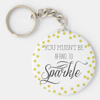 Gold You Musn't Be Afraid to Sparkle Basic Round Button Key Ring