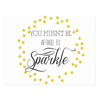 Gold You Musn't Be Afraid to Sparkle Postcard