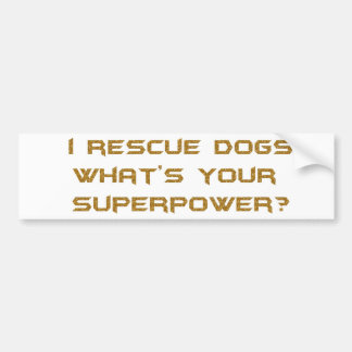 GOLDEN I RESCUE DOGS WHAT'S YOUR SUPERHERO POWER C BUMPER STICKERS