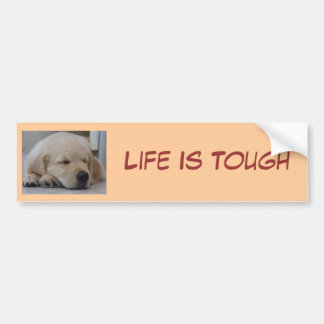 Golden Retriever Puppy Life Is Toug Bumper Sticker