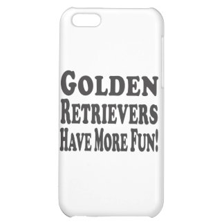 Golden Retrievers Have More Fun! Case For iPhone 5C