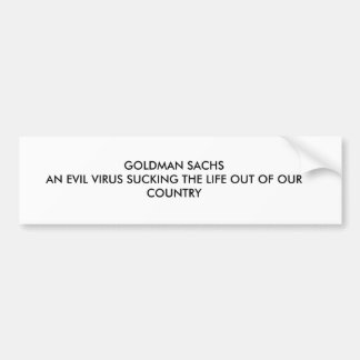 GOLDMAN SACHS AN EVIL VIRUS SUCKING THE LIFE OU... BUMPER STICKER