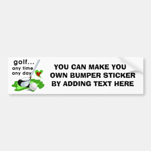 Golf Any Time Any Day T-shirts and Gifts Bumper Stickers