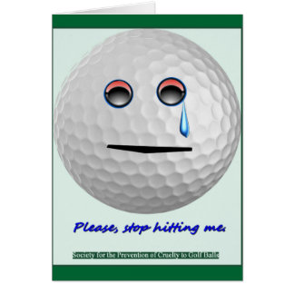 Golf ball - Please stop hitting me. Card