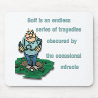Golf is an endless series of tragedies mousepad