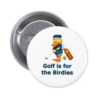 Golf is for the birdies 6 cm round badge