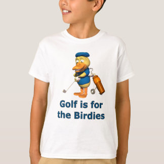 Golf is for the birdies T-Shirt