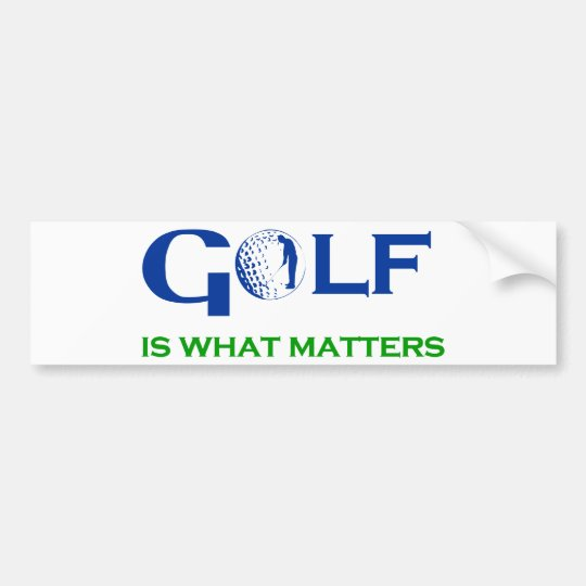 GOLF is what matters Bumper Sticker