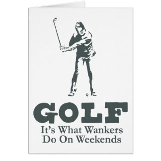 Golf - It's What Wankers Do On Weekends Greeting Card