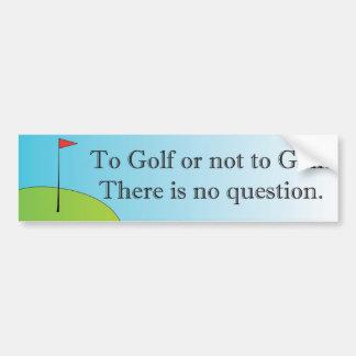 Golf or not to Golf bumper sticker